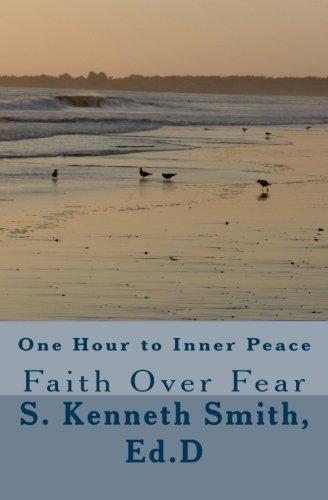 One Hour to Inner Peace: Faith Over Fear (Volume 1)