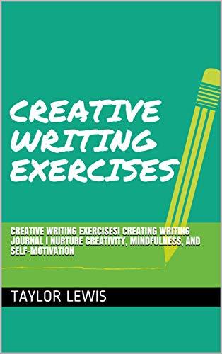 Creative Writing Exercises | Creating Writing Journal | Nurture Creativity, Mindfulness, and Self-Motivation (English Edition)