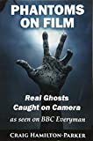 Phantoms on Film - Real Ghosts Caught on Camera: Ghost and Spirit Photography Explained