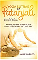 Yoga Sutras of Patanjali: The Definitive Guide to Awaken Your Hidden Potential and Purify Your Spirit - Extended Edition (The Mind Body Spirit Connection)