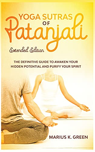 Yoga Sutras of Patanjali: The Definitive Guide to Awaken Your Hidden Potential and Purify Your Spirit - Extended Edition (2) (The Mind Body Spirit Connection)