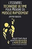 L'ESSENTIEL : TECHNIQUE ULTIME POUR PRENDRE DU MUSCLE RAPIDEMENT : ( Musculation Homme -...