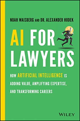 Compare Textbook Prices for AI For Lawyers: How Artificial Intelligence is Transforming the Legal Profession 1 Edition ISBN 9781119723844 by Waisberg, Noah,Hudek, Alexander