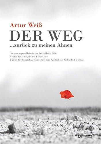 Der Weg ... zurück zu meinen Ahnen: Erzwungene Reise 1940 in das Dritte Reich und warum Bessarabien-Deutsche zum Spielball der Weltpolitik wurden