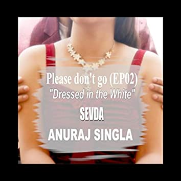 Please Don't Go, Ep. 2: Dressed in the White (feat. Sevda)