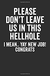 Please Dont Leave Us In This Hellhole I Mean Yay New Job Congrats: Blank Lined Journal - Notebook For Coworker And Colleag...