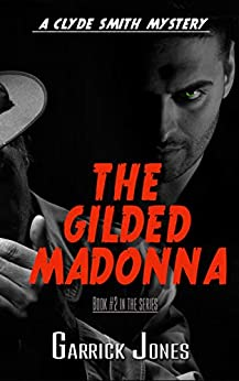 [Garrick Jones]のThe Gilded Madonna: A Clyde Smith Mystery (The Clyde Smith Mysteries Book 2) (English Edition)