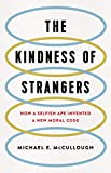 The Kindness of Strangers: How a Selfish Ape Invented a New Moral Code (English Edition)