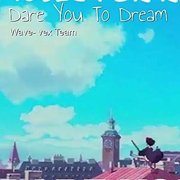 Dare You to Dream