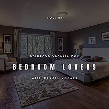 Bedroom Lovers - Laidback Classic Pop With Casual Vocals, Vol. 04