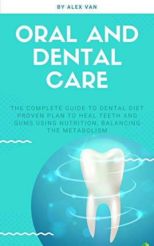 Oral and Dental care: The Complete Guide to Dental Diet proven plan to heal teeth and gums using nutrition, balancing the metabolism (English Edition)