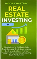 Real Estate Investing: 2 in 1: How to invest in real estate, build credit, raise your credit score, leverage credit lines & achieve financial freedom with commercial, wholesaling, single family homes