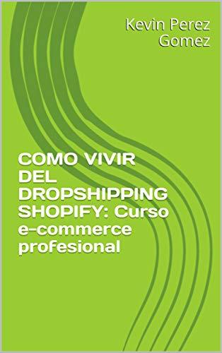 COMO VIVIR DEL DROPSHIPPING SHOPIFY: Curso e-commerce...