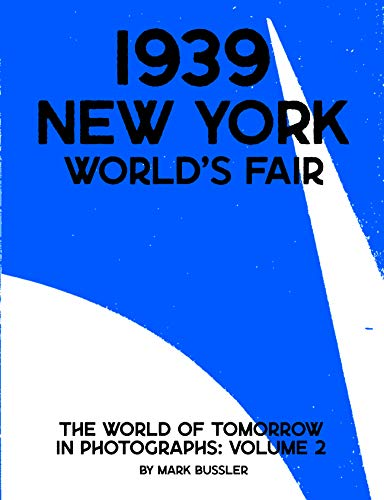 1939 New York World's Fair: The World of Tomorrow in Photographs Volume 2 (1939 New York World's Fair in Photographs) (English Edition)