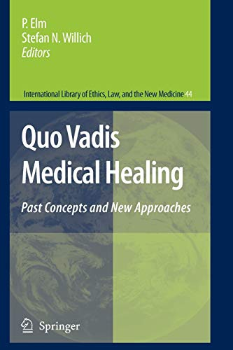 Quo Vadis Medical Healing: Past Concepts and New Approaches (International Library of Ethics, Law, and the New Medicine