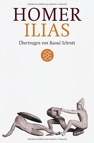 Ilias: Übertragen von Raoul Schrott Kommentiert von Peter Mauritsch