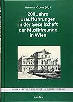 200 Jahre Urauffuhrungen in Der Gesellschaft Der Musikfreunde (Wiener Schriften Zur Stilkunde Und Auffuhrungspraxis)