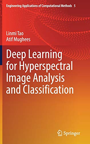 Compare Textbook Prices for Deep Learning for Hyperspectral Image Analysis and Classification Engineering Applications of Computational Methods, 5 1st ed. 2021 Edition ISBN 9789813344198 by Tao, Linmi,Mughees, Atif