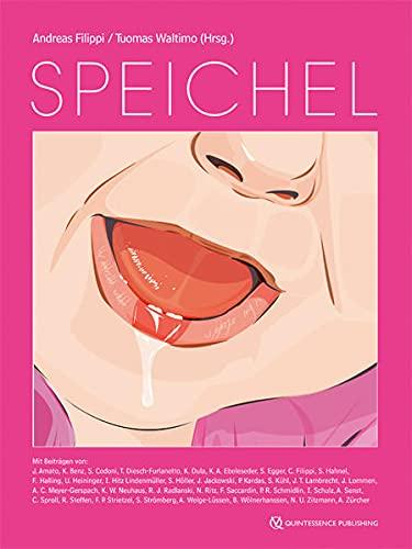 Speichel: Ein Nachschlagewerk für Zahnärzte, Hausärzte, Kinderärzte, Hals-Nasen-OhrenÄrzte, Dentalhygienikerinnen, Zahnmedizinische Prophylaxe- und ... sowie Studierende der Medizin und Zahnmedizin