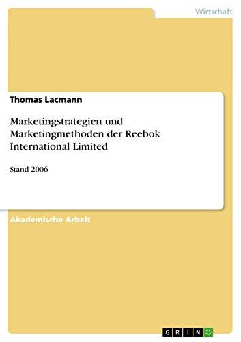Marketingstrategien und Marketingmethoden der Reebok International Limited: Stand 2006 (German Edition)