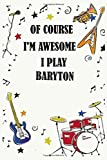Of course i'm awesome i play BARYTON: Blank Lined Journal Notebook, Funny BARYTON Notebook, BARYTON notebook, BARYTON Journal, Ruled, Writing Book, Notebook for BARYTON lovers, BARYTON gifts