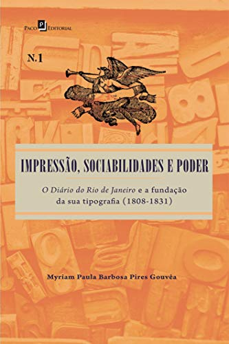 Impressão, Sociabilidades e Poder: o Diário do Rio de Janeiro e a Fundação da sua Tipografia (1808-1831)