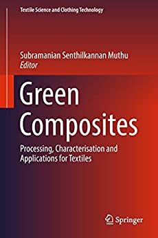 Green Composites: Processing, Characterisation and Applications for Textiles (Textile Science and Clothing Technology) by [Subramanian Senthilkannan Muthu]