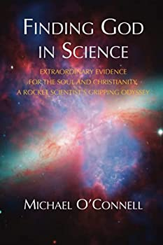 Finding God In Science  The Extraordinary Evidence For The Soul And Christianity A Rocket Scientist's Gripping Odyssey - Non-Illustrated