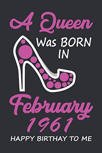 A Queen Was Born In February 1961 Happy Birthday To Me: Birthday Gift Women Wife Her sister, Lined Notebook / Journal Gift, 120 Pages, 6x9, Soft Cover, Matte Finish