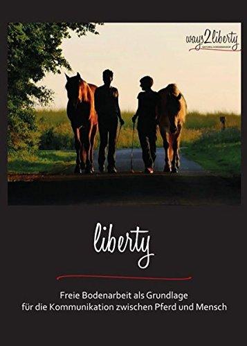 Liberty: Freie Bodenarbeit als Grundlage für die Kommunikation zwischen Pferd und Mensch