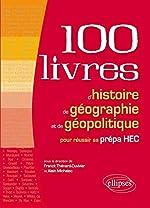 100 Livres d'Histoire de Géographie et de Géopolitique pour Réussir sa Prépa HEC de Franck Thénard-Duvivier