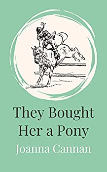 They Bought Her a Pony by [Joanna Cannan]