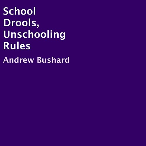 School Drools, Unschooling Rules audiobook cover art