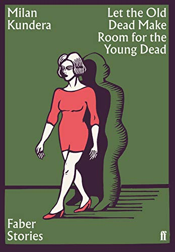 Faber Stories: Let the Old Dead Make Room for the New Dead: Milan Kundera