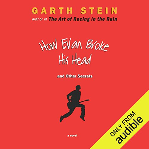 How Evan Broke His Head and Other Secrets                   By:                                                                                                                                 Garth Stein                               Narrated by:                                                                                                                                 Oliver Wyman                      Length: 13 hrs and 40 mins     Not rated yet     Overall 0.0