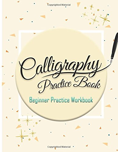 Calligraphy Practice Book: Beginner Practice Workbook: Capital & Small Letter Calligraphy Alphabet for Letter Practice Pages Form 4 Paper Type (Angle ... Lettering, Tian Zi Ge Paper, DUAL BRUSH PENS)