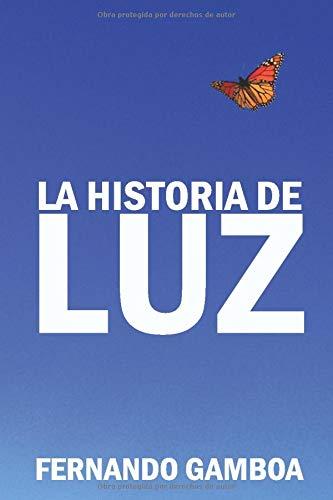 La historia de Luz: Basada en hechos reales.