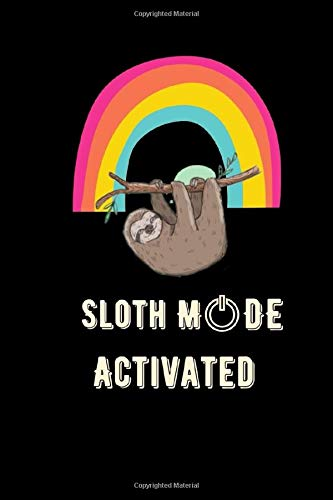 Sloth Mode Activated: Sloth And Rainbow Notebook, Funny Novelty Gift, Awesome Animal Themed Journal for Sloths lovers, Blank College Ruled Paperback,To Write in..