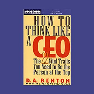 How to Think Like a CEO     The 22 Vital Traits You Need to Be the Person at the Top              By:                                                                                                                                 D.A. Benton                               Narrated by:                                                                                                                                 D.A. Benton                      Length: 3 hrs and 2 mins     85 ratings     Overall 3.7