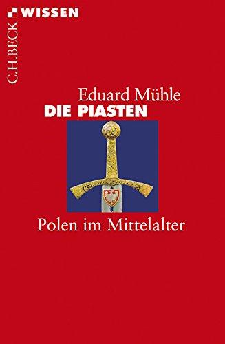 Die Piasten: Polen im Mittelalter