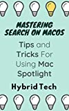 Mastering Search on MacOS: Tips and Tricks for using Mac Spotlight (English Edition)