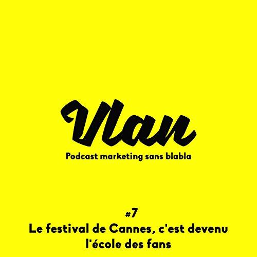 Couverture de Le festival de Cannes, c'est devenu l'école des fans