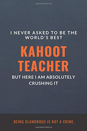 I Never Asked to Be the World's Best Kahoot Teacher but Here