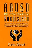 Abuso de Una Pareja Narcisista: Reconozca el Narcisismo y Aprenda Cómo Escapar de las Relaciones Tóxicas para Dejar de Ser Víctima de Su Pareja. Y ... del Abuso Psicológico