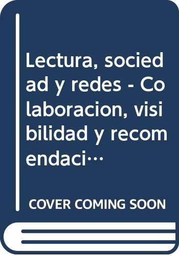 Lectura, sociedad y redes: Colaboración, visibilidad y recomendación en el ecosistema del libro (Universidad y Lectura)