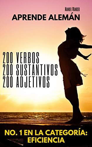 Aprende Alemán: 200 Verbos 200 Sustantivos 200 Adjetivos: Vocablos (Para Estudiantes Principiantes Y Avanzados) Rápido Y Fácil - Kindel Ebook (Spanish Edition)