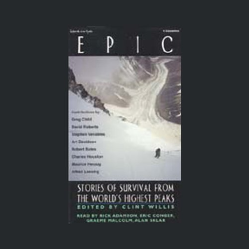 Epic     Stories of Survival from the World's Highest Peaks              By:                                                                                                                                 Greg Child,                                                                                        David Roberts,                                                                                        Stephen Venables                               Narrated by:                                                                                                                                 uncredited                      Length: 5 hrs and 54 mins     Not rated yet     Overall 0.0