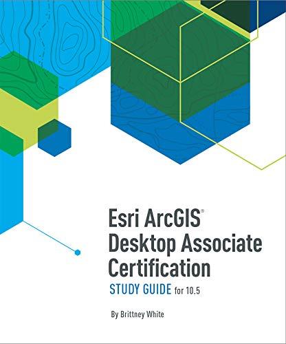 Esri ArcGIS Desktop Associate Certification Study Guide: For 10.5 (English Edition)
