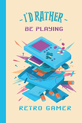 I'd Rather Be Playing - Retro Gamer: Unique Funny Gamer Notebook / Journal 6' x 9'