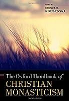 The Oxford Handbook of Christian Monasticism (Oxford Handbooks)
